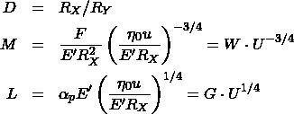 \begin{eqnarray*} D &=& {R_X}/{R_Y}\\ M &=& \frac{F}{E'R_X^2} \left( \frac{\eta_0 u}{E' R_X}\right)^{-3/4} = W \cdot U^{-3/4}\\ L &=& \alpha_p E' \left( \frac{\eta_0 u}{E' R_X}\right)^{1/4} = G\cdot U^{1/4} \end{eqnarray*}