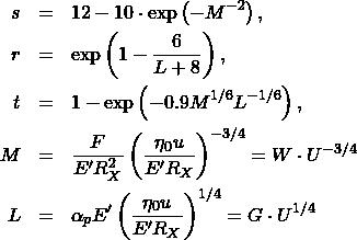 \begin{eqnarray*} s &=& 12-10\cdot\exp\left({-M^{-2}}\right),\\ r &=& \exp\left(1-\frac{6}{L+8}\right),\\ t &=& 1-\exp\left(-0.9M^{1/6}L^{-1/6}\right),\\ M &=& \frac{F}{E'R_X^2} \left( \frac{\eta_0 u}{E' R_X}\right)^{-3/4} = W \cdot U^{-3/4}\\ L &=& \alpha_p E' \left( \frac{\eta_0 u}{E' R_X}\right)^{1/4} = G\cdot U^{1/4} \end{eqnarray*}